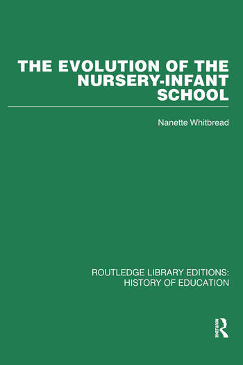 The Evolution of the Nursery-Infant School A History of Infant Education in Britiain, 1800-1970 book cover