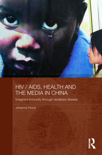 HIV/AIDS, Health and the Media in China Imagined Immunity Through Racialized Disease book cover