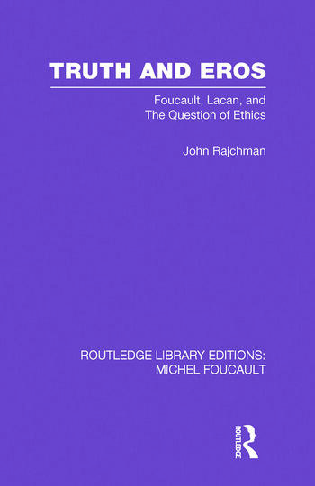 Truth and Eros Foucault, Lacan and the question of ethics. book cover