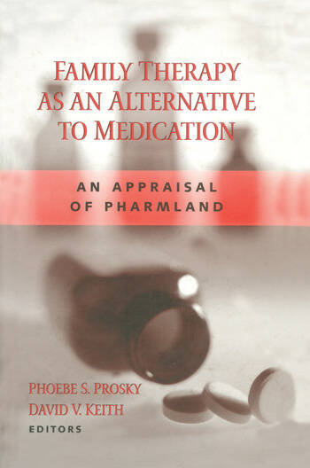 Family Therapy as an Alternative to Medication An Appraisal of Pharmland book cover