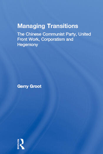 Managing Transitions The Chinese Communist Party, United Front Work, Corporatism and Hegemony book cover