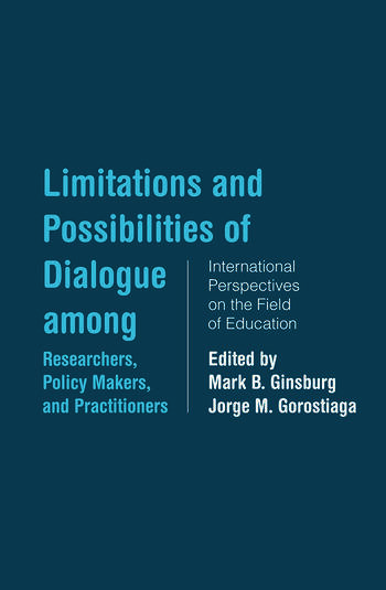 Limitations and Possibilities of Dialogue among Researchers, Policymakers, and Practitioners International Perspectives on the Field of Education book cover