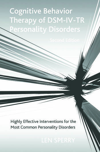 Cognitive Behavior Therapy of DSM-IV-TR Personality Disorders Highly Effective Interventions for the Most Common Personality Disorders, Second Edition book cover