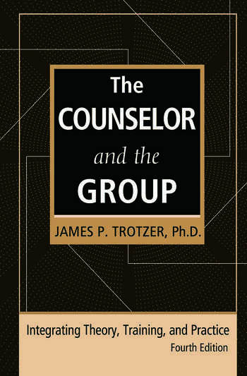 The Counselor and the Group, fourth edition Integrating Theory, Training, and Practice book cover