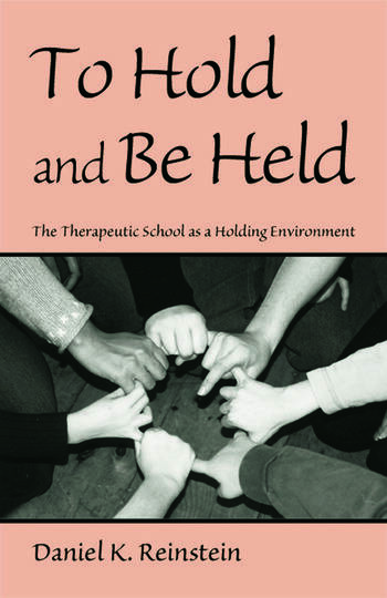 To Hold and Be Held The Therapeutic School as a Holding Environment book cover