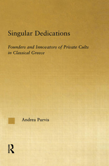Singular Dedications Founders and Innovators of Private Cults in Classical Greece book cover