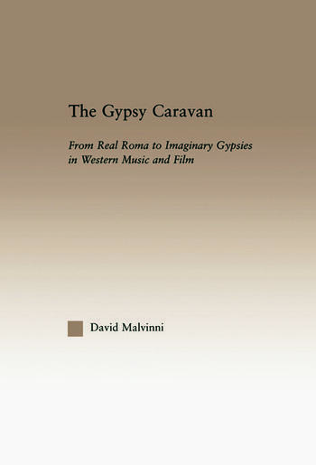 The Gypsy Caravan From Real Roma to Imaginary Gypsies in Western Music book cover