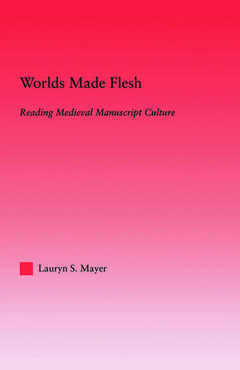Worlds Made Flesh Chronicle Histories and Medieval Manuscript Culture book cover