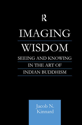 Imaging Wisdom Seeing and Knowing in the Art of Indian Buddhism book cover