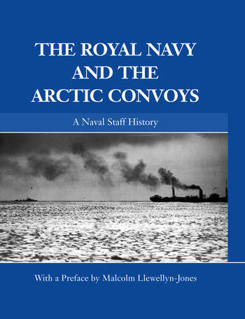 The Royal Navy and the Arctic Convoys A Naval Staff History book cover