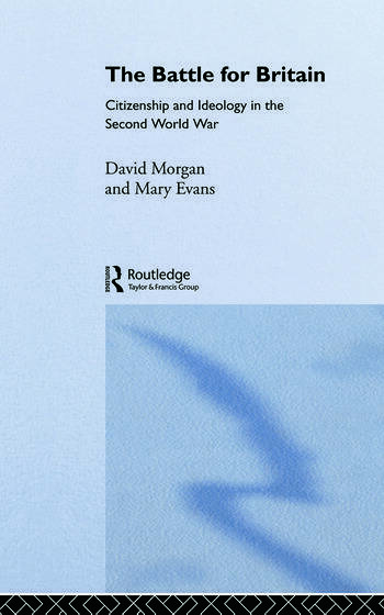 The Battle for Britain Citizenship and Ideology in the Second World War book cover