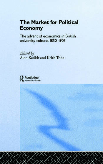 The Market for Political Economy The Advent of Economics in British University Culture, 1850-1905 book cover