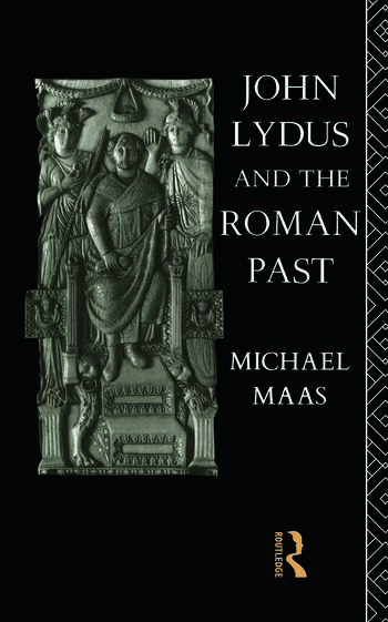 John Lydus and the Roman Past Antiquarianism and Politics in the Age of Justinian book cover