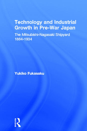 Technology and Industrial Growth in Pre-War Japan The Mitsubishi-Nagasaki Shipyard 1884-1934 book cover