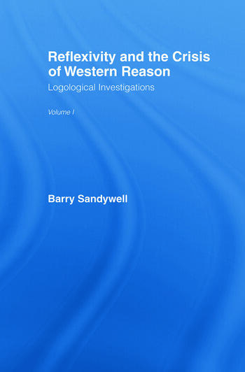 Reflexivity And The Crisis of Western Reason Logological Investigations: Volume One book cover
