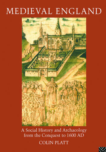 Medieval England A Social History and Archaeology from the Conquest to 1600 AD book cover