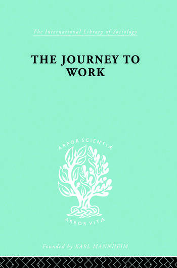 The Journey to Work Its Significance for Industrial and Community Life book cover