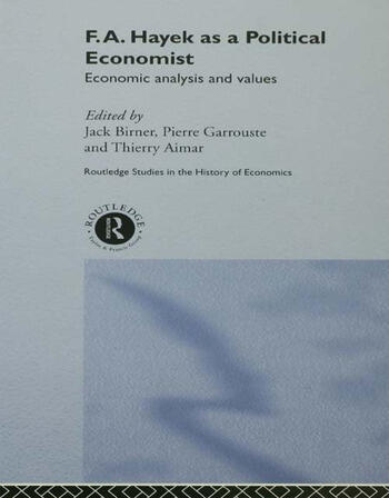 F.A. Hayek as a Political Economist Economic Analysis and Values book cover