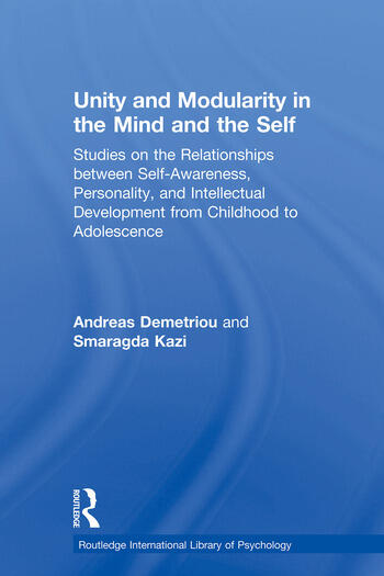 Unity and Modularity in the Mind and Self Studies on the Relationships between Self-awareness, Personality, and Intellectual Development from Childhood to Adolescence book cover