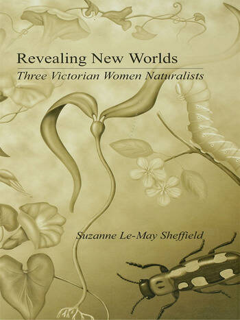 Revealing New Worlds Three Victorian Women Naturalists book cover