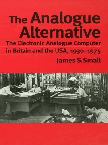 The Analogue Alternative The Electronic Analogue Computer in Britain and the USA, 1930-1975 book cover