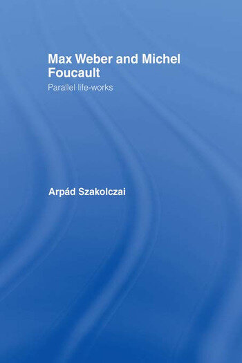 Max Weber and Michel Foucault Parallel Life-Works book cover