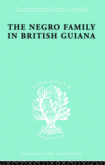 The Negro Family in British Guiana Family Structure and Social Status in the Villages book cover