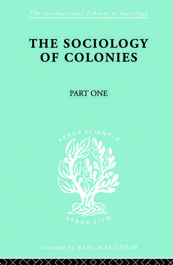 The Sociology of the Colonies [Part 1] An Introduction to the Study of Race Contact book cover