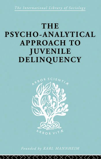 A Psycho-Analytical Approach to Juvenile Delinquency Theory, Case Studies, Treatment book cover