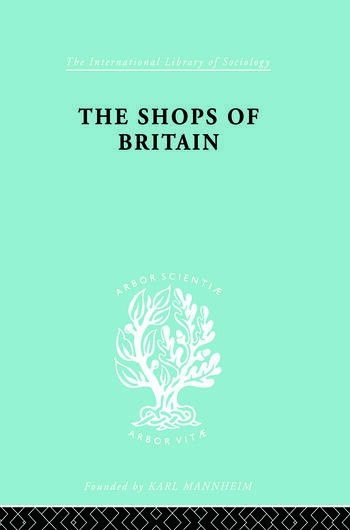 The Shops of Britain A Study of Retail Distribution book cover