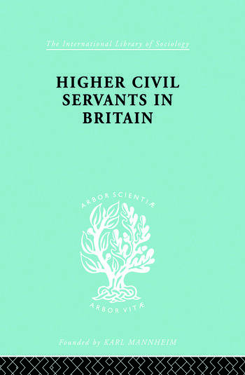 Higher Civil Servants in Britain From 1870 to the Present Day book cover