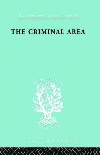 The Criminal Area A Study in Social Ecology book cover
