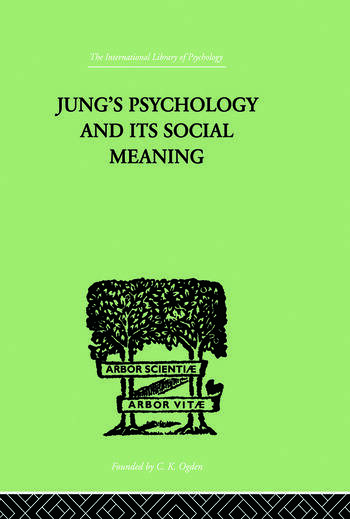 Jung's Psychology and its Social Meaning An introductory statement of C G Jung's psychological theories and a first interpretation of their significance for the social sciences book cover