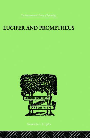 Lucifer and Prometheus A STUDY OF MILTON'S SATAN book cover
