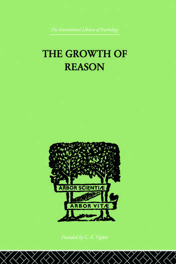 The Growth Of Reason A STUDY OF the Role of Verbal Activity in the Growth of the book cover