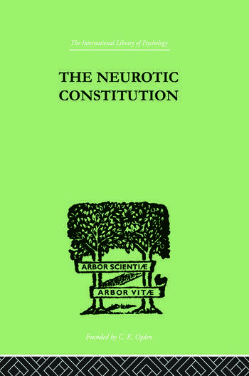 The Neurotic Constitution OUTLINES OF A COMPARATIVE INDIVIDUALISTIC PSYCHOLOGY and book cover