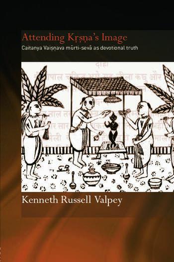 Attending Krishna's Image Chaitanya Vaishnava Murti-seva as Devotional Truth book cover