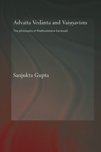 Advaita Vedanta and Vaisnavism The Philosophy of Madhusudana Sarasvati book cover