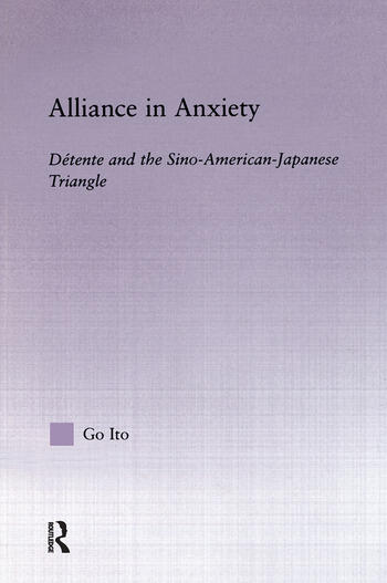 Alliance in Anxiety Detente and the Sino-American-Japanese Triangle book cover