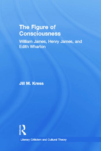 The Figure of Consciousness William James, Henry James and Edith Wharton book cover
