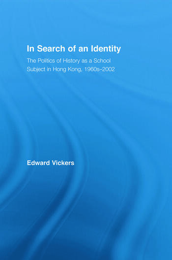 In Search of an Identity The Politics of History Teaching in Hong Kong, 1960s-2000 book cover