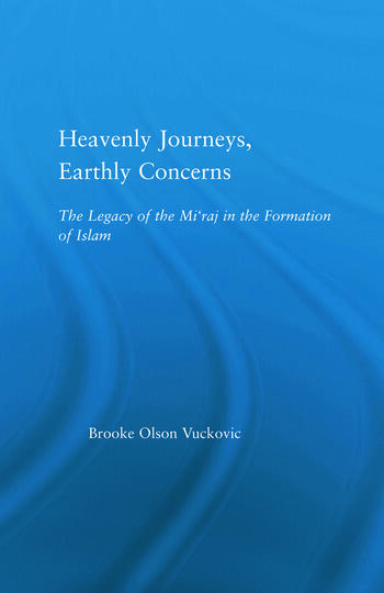 Heavenly Journeys, Earthly Concerns The Legacy of the Mi'raj in the Formation of Islam book cover