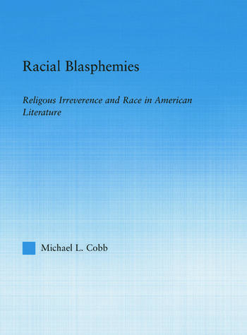 Racial Blasphemies Religious Irreverence and Race in American Literature book cover