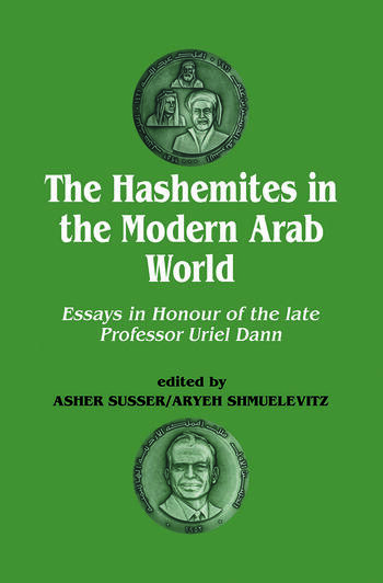 The Hashemites in the Modern Arab World Essays in Honour of the late Professor Uriel Dann book cover