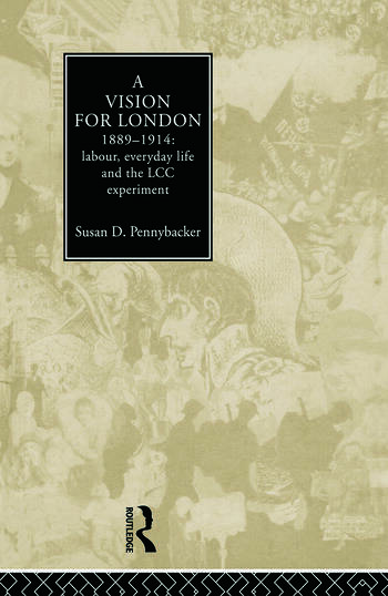 A Vision for London, 1889-1914 labour, everyday life and the LCC experiment book cover