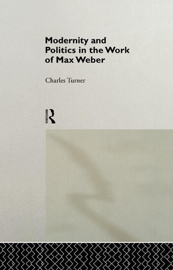 Modernity and Politics in the Work of Max Weber book cover
