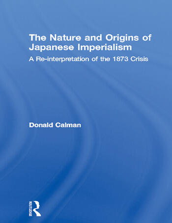 The Nature and Origins of Japanese Imperialism A Re-interpretation of the 1873 Crisis book cover