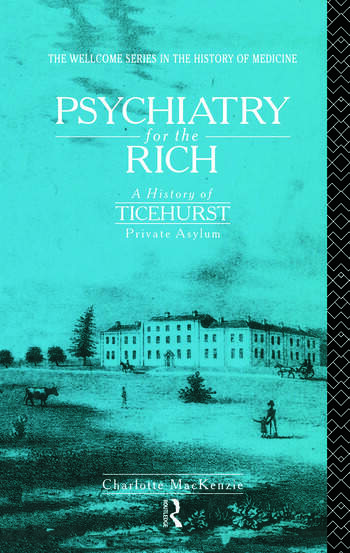 Psychiatry for the Rich A History of Ticehurst Private Asylum 1792-1917 book cover