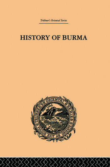 History of Burma From the Earliest Time to the End of the First War with British India book cover