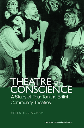 Theatre of Conscience 1939-53 A Study of Four Touring British Community Theatres book cover